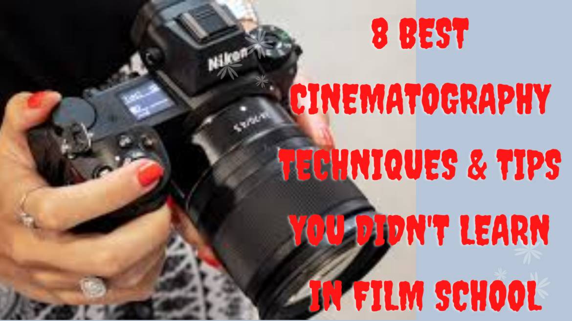8 Best Cinematography Techniques & Tips You Didn't Learn in Film School