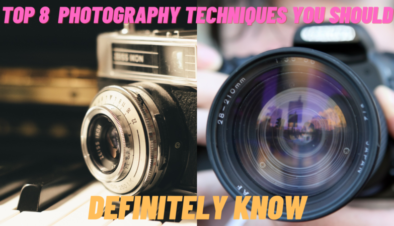 Top 8 Photography Techniques You Should Definitely Know.