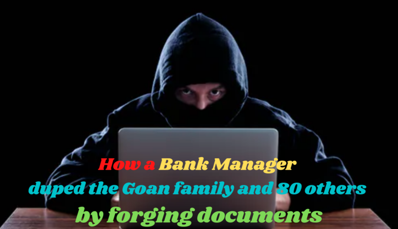 How a Bank Manager duped the Goan family and 80 others by forging documents
