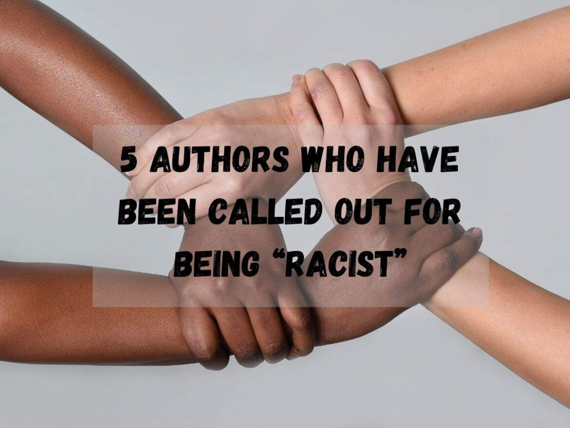 """5 Authors Who Have Been Called Out For Being """"Racist"""""""